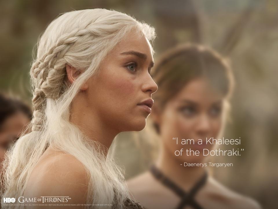 I am a Khaleesi of the Dothraki